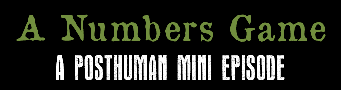 A Numbers Game - A Posthuman Mini Episode