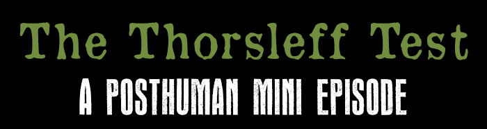 The Thorsleff Test - A Posthuman Mini Episode